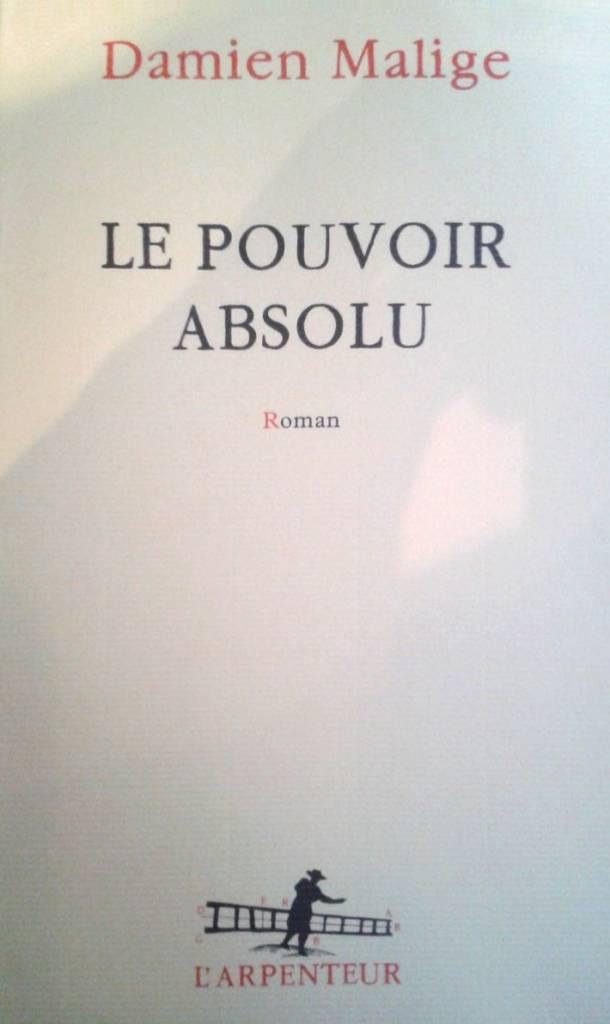 Le Pouvoir absolu - Damien Malige, L'Arpenteur, Gallimard