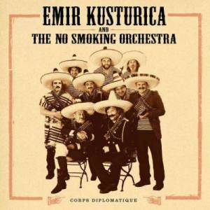 Emir Kusturica & The No Smoking Orchestra Corps Diplomatique