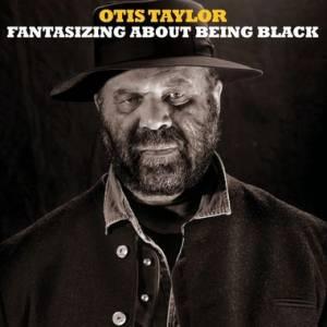 Otis Taylor Fantasizing About Being Black