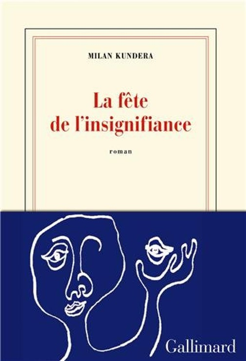 La Fête de l'insignifiance, Gallimard - Milan Kundera