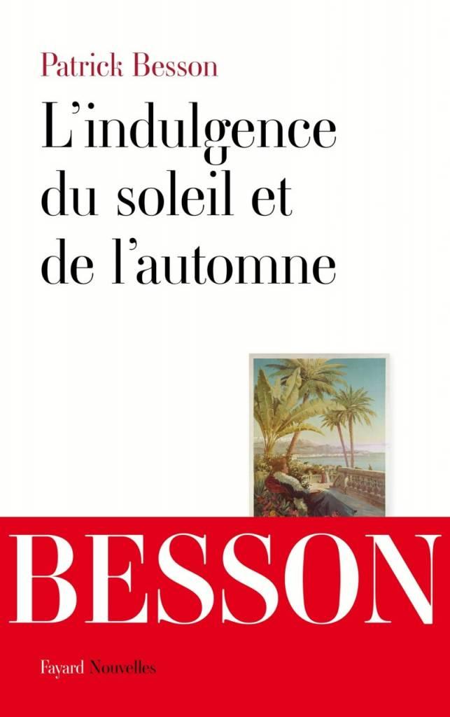 L'indulgence du soleil et de l'automne, Patrick Besson - Fayard