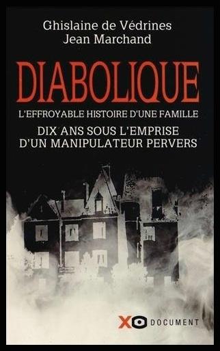 Diabolique - 10 ans sous l'emprise d'un manipulateur pervers - Ghislaine de Védrines & Jean Marchand - Editions XO