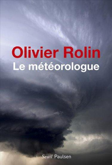 Le météorologue - Olivier Rolin -  éditions du Seuil