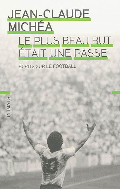 Le plus beau but est une passe - Jean-Claude Michéa