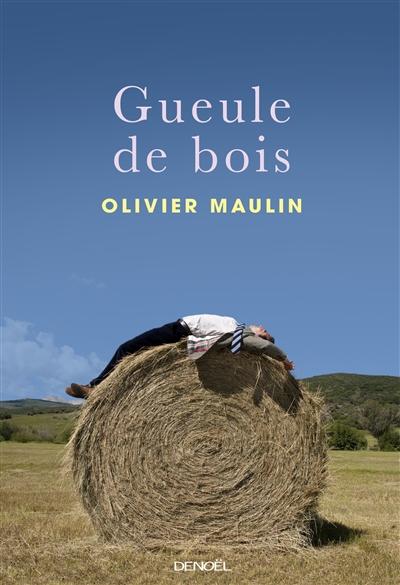 Gueule de bois - Olivier Maulin (Denoël)