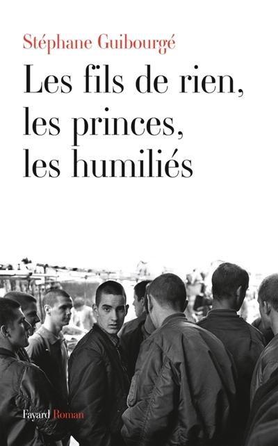 """""""Les fils de rien, les princes, les humiliés"""" S- téphane Guibourgé"""