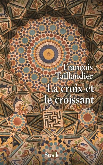 François Taillandier - La Croix et le Croissant (Stock)