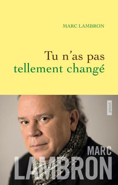 Marc Lambron - Tu n'as pas tellement changé, Grasset