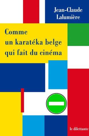 Comme un karatéka belge qui fait du cinéma -  Jean-Claude Lalumière