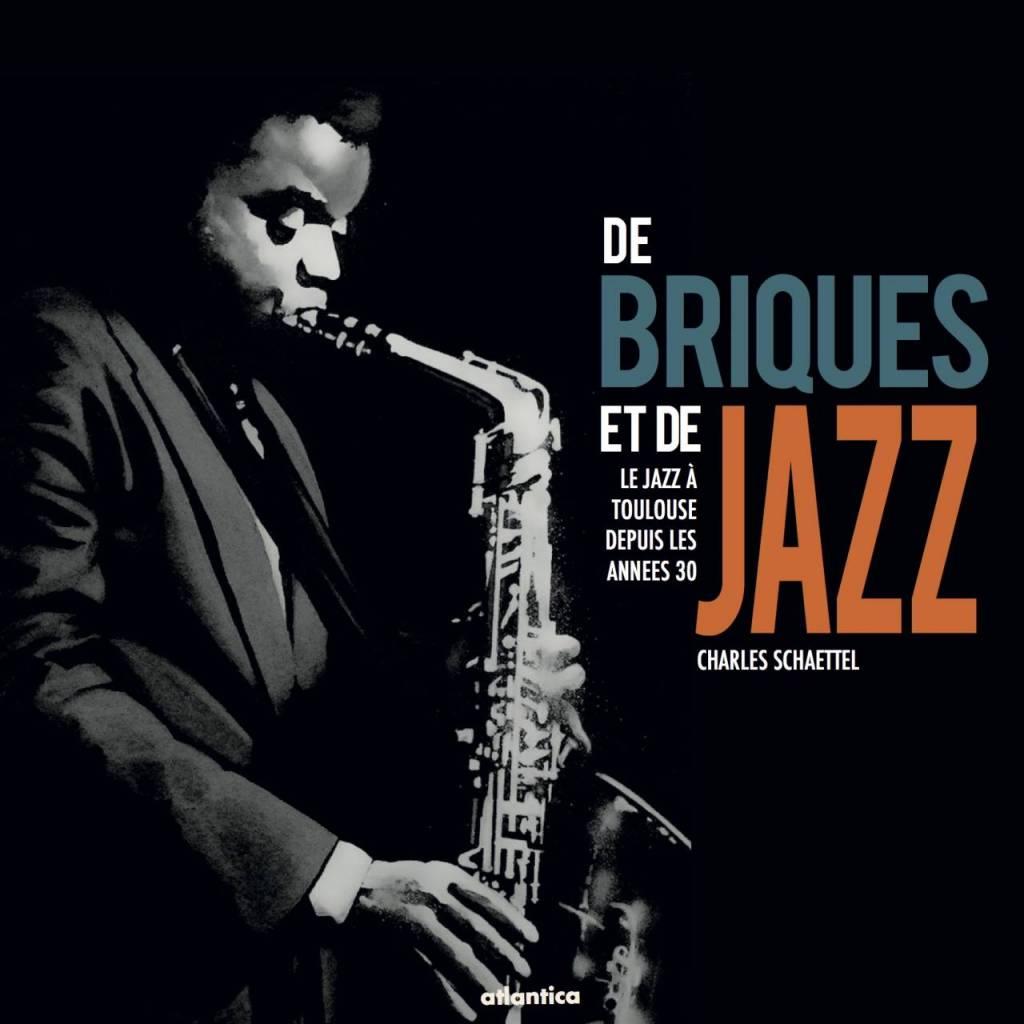 """""""De Briques et de Jazz"""" de Charles Schaettel (editions Atlantica)"""