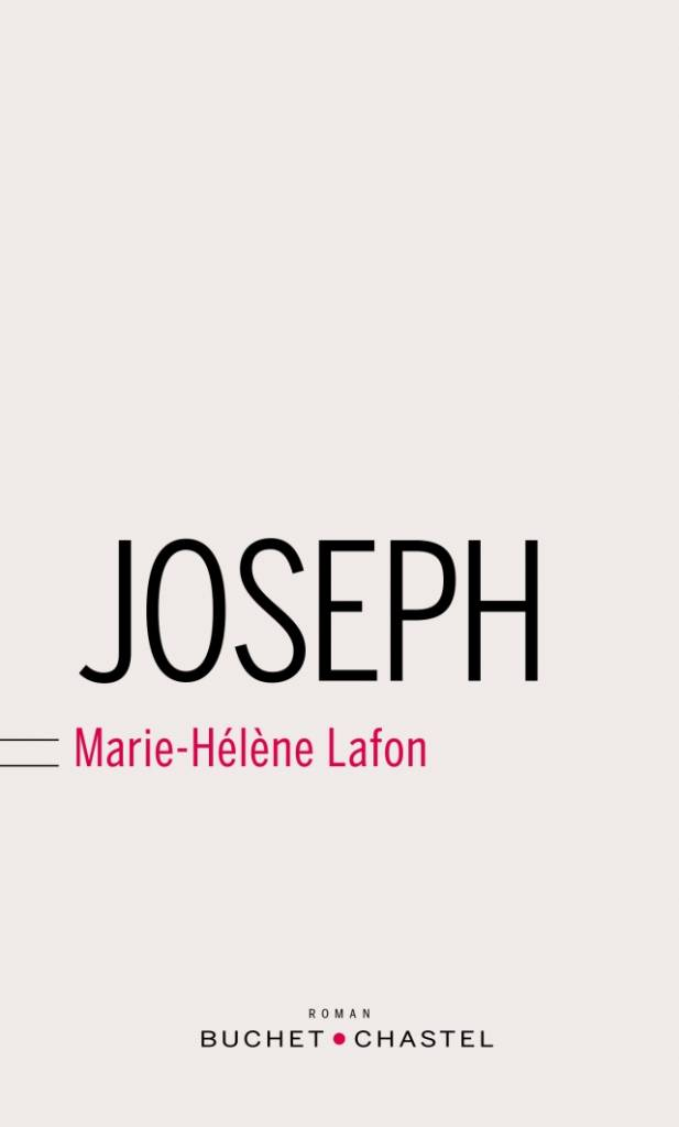 """""""Joseph"""" - Marie Hélène Lafon  (éditions Buchet-Chastel)"""