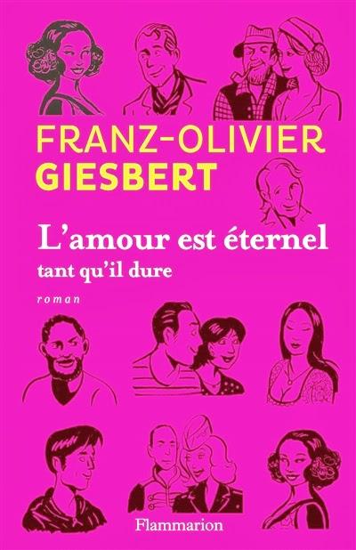 L'amour est éternel tant qu'il dure - Franz-Olivier Giesbert (Flammarion)