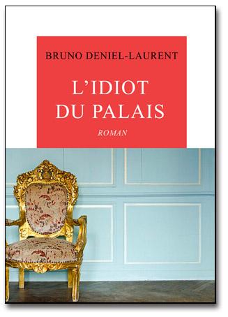 L'Idiot du Palais - Bruno Deniel-Laurent (La Table Ronde)