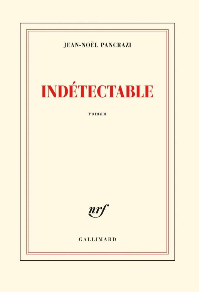 Indetectable - Jean-Noël Pancrazi (Gallimard)