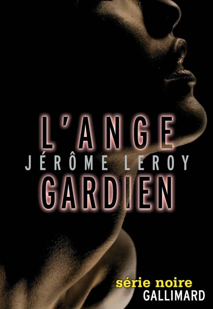 Jérôme Leroy - L'Ange gardien (Gallimard, série noire)