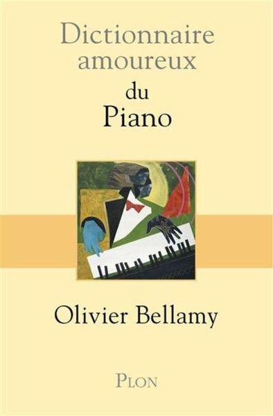 Dictionnaire amoureux du Piano - Olivier Bellamy - ed. Plon
